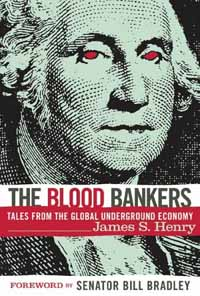 The Blood Bankers: Tales from the Global Underground Economy - James S. Henry