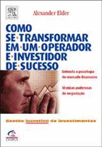 Como Se Transformar Em Um Operador e Investidor de Sucesso - Alexander Elder