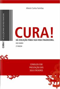 Cura! – Há Solução Para a Sua Vida Financeira - Altemir Carlos Farinhas