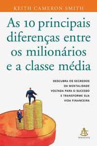 As 10 Principais Diferenças Entre os Milionários e a Classe Média - Keith C. Smith