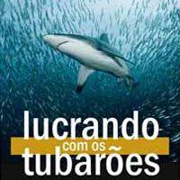 Lucrando com os Tubarões – Newton Linchen e Tarcísio Peres