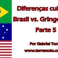 Diferenças culturais: Brasil vs. Gringolândia – Parte 5