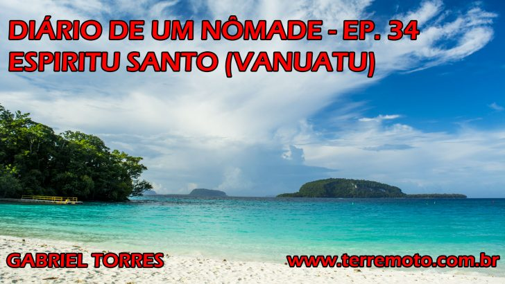 Diário de um nômade – Ep. 34 (Espiritu Santo, Vanuatu)