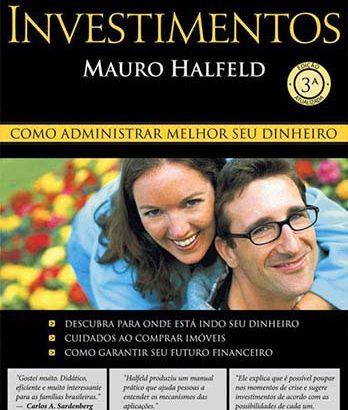 Investimentos: Como Administrar Melhor Seu Dinheiro – Mauro Halfeld