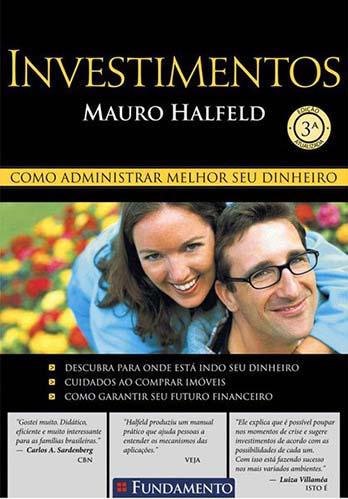 Investimentos: Como Administrar Melhor Seu Dinheiro - Mauro Halfeld