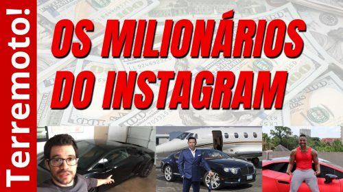Os milionários do Instagram